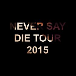 Never Say Die Tour 2015